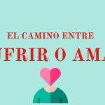 TALLER EL CAMINO ENTRE SUFRIR O AMAR